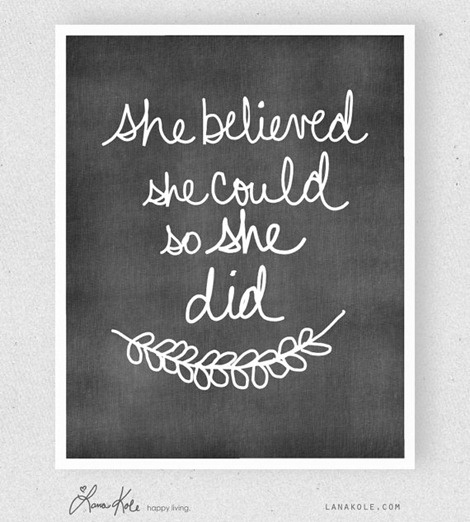 She believed she could - so she did.